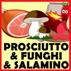 PROSCIUTTO FUNGHI SALAMINO